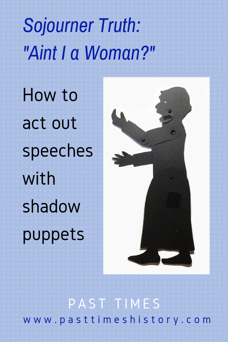 "Sojourner Truth: ""Ain't I a Woman?"" How to act out speeches with shadow puppets."