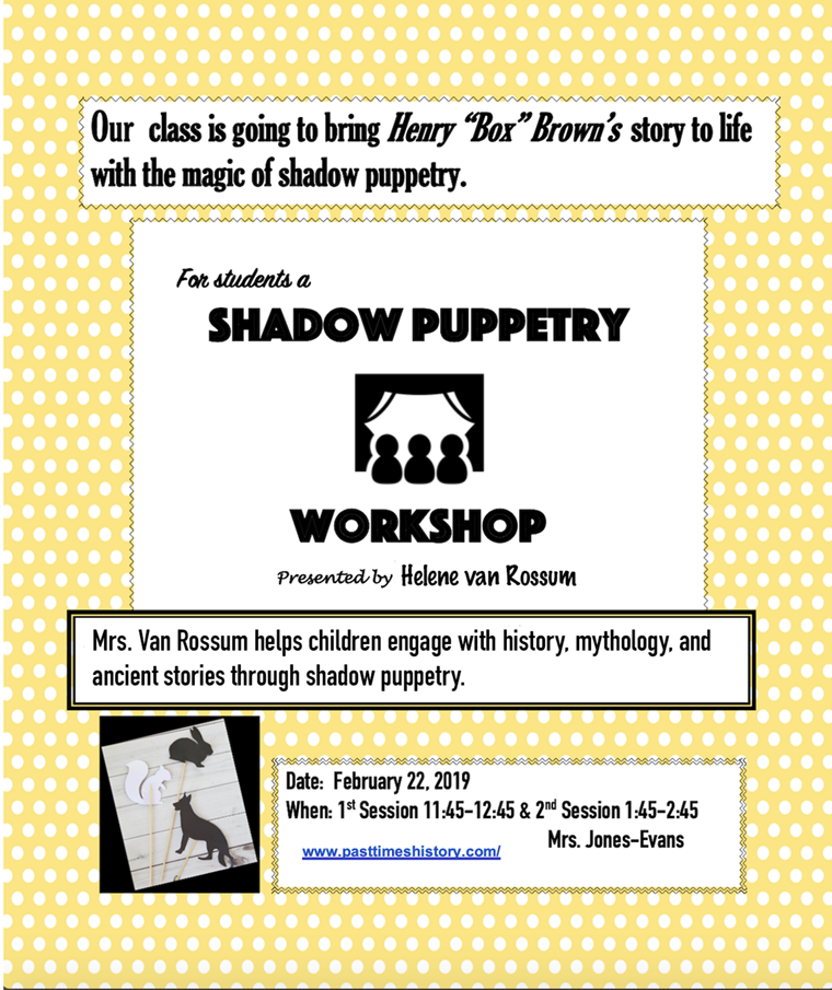"Flyer ""Our class is going to bring Henry ""Box"" Brown's story to life with the magic of shadow puppetry"